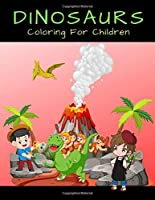 Dinosaurs Coloring For Children: Great Gift Fantastic Dinosaur Coloring Book for Boys & Girls Toddlers Preschoolers