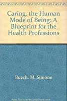 Caring, the Human Mode of Being: A Blueprint for the Health Professions