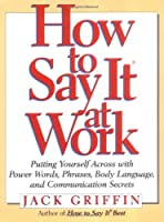 How to Say It at Work: Putting Yourself Across w/ Power Words Phrases Body lang comm Secrets (How to Say It...)