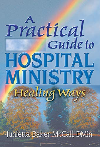 A Practical Guide to Hospital Ministry: Healing Ways (Haworth Religion and Mental Health) (English Edition)
