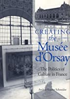 Creating the Musee D'Orsay: The Politics of Culture in France