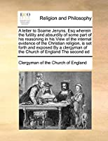 A Letter to Soame Jenyns, Esq Wherein the Futility and Absurdity of Some Part of His Reasoning in His View of the Internal Evidence of the Christian Religion, Is Set Forth and Exposed by a Clergyman of the Church of England the Second Ed
