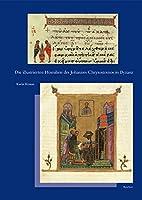 Die Illustrierten Homilien Des Johannes Chrysostomos in Byzanz (Reihe B: Studien Und Perspektiven)