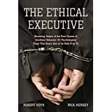 Ethical Executive: Becoming Aware of the Root Causes of Unethical Behavior: 45 Psychological Traps That Every One of Us Falls