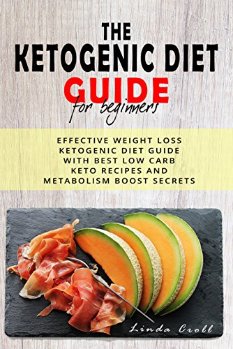 The Ketogenic Diet Guide For Beginners: Effective Weight Loss Ketogenic Diet Guide With Best Low Carb Keto Recipes And Metabolism Boost Secrets (English Edition)