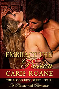 Embrace the Passion: A Paranormal Romance (The Blood Rose Series Book 4) by [Roane, Caris]