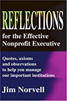 Reflections for the Effective Nonprofit Executive: Quotes, Axioms and Observations to Help You Manage Our Important Institutions (Effective Philanthropy and Fund Raising)