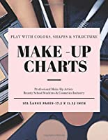 Make-Up Chart: A Professional Make-Up Practice Workbook for Make-Up Artists & Beauty Students. A4 LARGE SIZE Pages With Notes (17.5 x 11.25 inch) Make Up Palette Cover (Be Beauty)