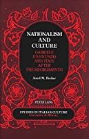 Nationalism and Culture: Gabriele D'Annunzio and Italy After the Risorgimento (STUDIES IN ITALIAN CULTURE LITERATURE IN HISTORY)