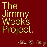 Donʻt Go Away / The Jimmy Weeks Project