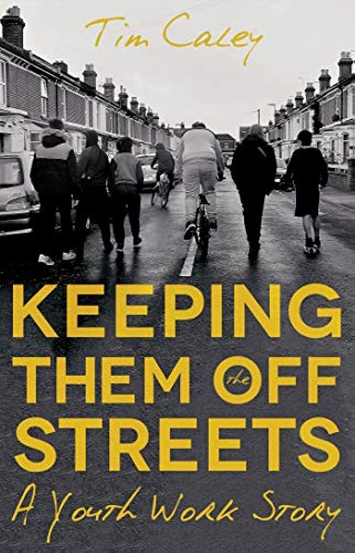 入手します資格情報写真のKeeping Them Off The Streets: A Youth Work Story (English Edition)