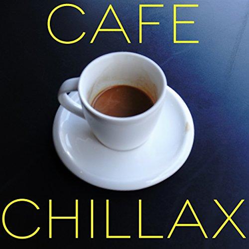Cafe Chillax・・・チルアウトとリラックスの深い安らぎ
