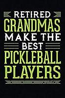 Retired Grandmas Make The Best Pickleball Players: 6x9 Ruled Notebook, Journal, Daily Diary, Organizer, Planner