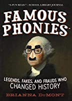 Famous Phonies: Legends, Fakes, and Frauds Who Changed History (Changed History Series)