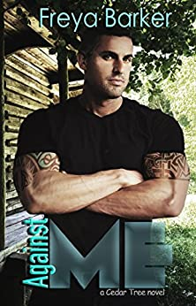 Against Me (Cedar Tree Series Book 3) by [Barker, Freya]