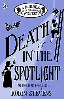 Death in the Spotlight: A Murder Most Unladylike Mystery by [Stevens, Robin]