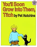 You'll Soon Grow into Them, Titch by Pat Hutchins(1992-03-31)