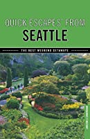 Quick Escapes® From Seattle: The Best Weekend Getaways, First Edition