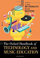 The Oxford Handbook of Technology and Music Education (Oxford Handbooks)