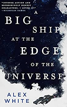 A Big Ship at the Edge of the Universe (The Salvagers Book 1) by [White, Alex]