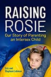 Raising Rosie: Our Story of Parenting an Interse
