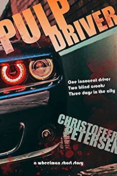 Pulp Driver: A high octane short story of mistaken identity (The Wheelman Shorts Book 1) by [Petersen, Christoffer]