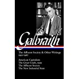 John Kenneth Galbraith: The Affluent Society & Other Writings 1952-1967: American Capitalism / The Great Crash, 1929 / The Affluent Society / The New Industrial State (Library of America)
