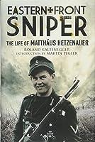 Eastern Front Sniper: The Life of Matthaeus Hetzenauer (Greenhill Sniper Library)