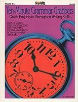 Ten-Minute Grammar Grabbers: Quick Projects to Strengthen Writing Skills