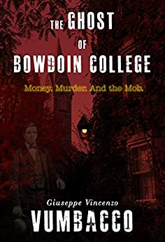 The Ghost of Bowdoin College: Money. Murder. And the Mob. by [Vumbacco, Giuseppe Vincenzo]