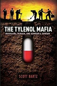 THE TYLENOL MAFIA: Marketing, Murder, and Johnson & Johnson (Revised 2nd Edition) by [Bartz, Scott]