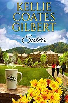 Sisters (Sun Valley Series, Book 1) by [Coates Gilbert, Kellie]