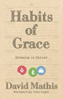 Habits of Grace: Growing in Christ