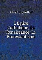 L'Eglise Catholique, La Renaissance, Le Protestantisme
