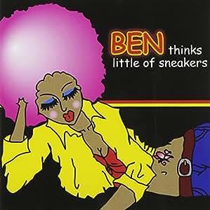 BEN thinks little of sneakers