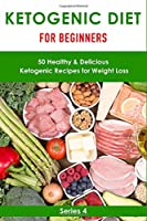Ketogenic Diet for Beginner: 50 Healthy& Delicious Ketogenic Diet Recipes for Weight Loss (Cooking book)