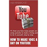 How to make 100$ a Day on Youtube: I'll show you how many people are using youtube to make a living and to do it yourself, step by step. (English Edition)