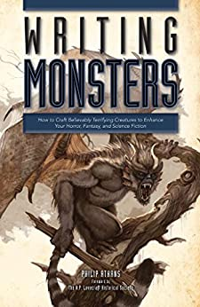 Writing Monsters: How to Craft Believably Terrifying Creatures to Enhance Your Horror, Fantasy, an d Science Fiction by [Athans, Philip]