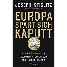 Europa spart sich kaputt: Warum die Krisenpolitik gescheitert ist und der Euro einen Neustart braucht (German Edition)