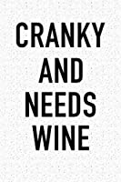 Cranky And Needs Wine: A 6x9 Inch Matte Softcover Journal Notebook With 120 Blank Lined Pages And A Funny Alcohol Loving Wine Drinking Cover Slogan