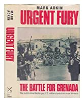 Urgent Fury: The Battle for Grenada: The Truth Behind the Largest U.S. Military Operation Since Vietnam