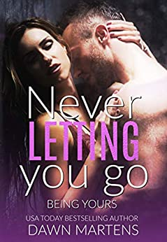 Never Letting You Go (Being Yours  Series Book 1) by [Martens, Dawn]