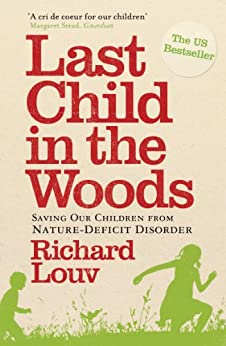 Last Child in the Woods: Saving our Children from Nature-Deficit Disorder by [Louv, Richard]