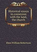 Historical Essays in Connexion with the Land, the Church