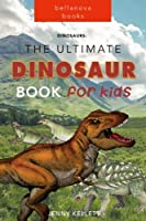 The Ultimate Dinosaur Book for Kids: Amazing Dinosaur Facts, Photos, Quiz and More (Dinosaur Books for Kids)