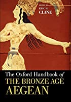 The Oxford Handbook of the Bronze Age Aegean Ca. 3000-1000 Bc (Oxford Handbooks)