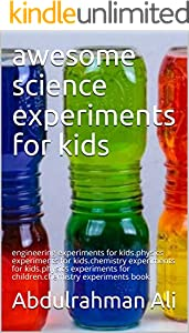 awesome science experiments for kids: engineering experiments for kids.physics experiments for kids.chemistry experiments for kids.physics experiments ... experiments book. (English Edition)