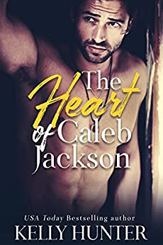 The Heart of Caleb Jackson (The Jackson Brothers Book 2) by [Hunter, Kelly]