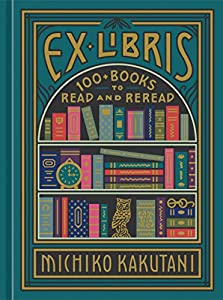 Ex Libris: 100+ Books to Read and Reread (English Edition)