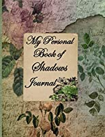My Personal Book Of Shadows Journal: A Diary for Writing Down Your Spells, Rituals, and Incantations